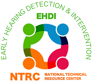 EHDI: Early Hearing Detection & Intervention | NTRC: National Technical Resource Center